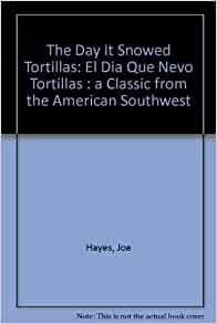 The Day It Snowed Tortillas: El Dia Que Nevo Tortillas : a Classic