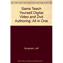 Sams Teach Yourself Digital Video and Dvd Authoring: All in One