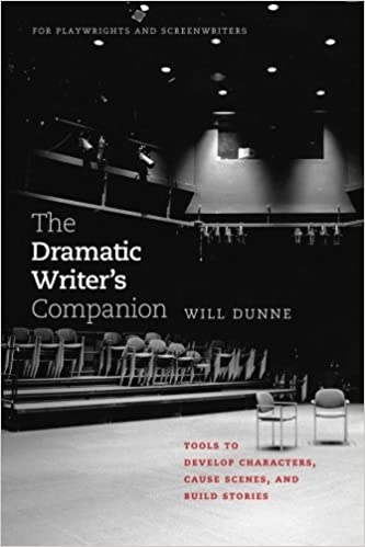 Book The Dramatic Writer's Companion: Tools to Develop Characters, Cause Scenes, and Build Stories (Chicago Guides to Writing, Editing, and Publishing) by Will Dunne (2009-04-15)