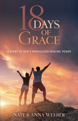 18 Days of Grace: A Story of God's Miraculous Healing Power
