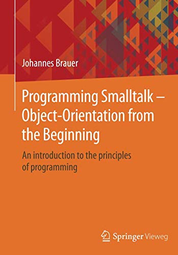 Programming Smalltalk – Object-Orientation from the Beginning: An introduction to the principles of programming