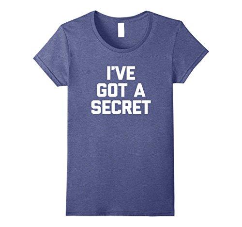 Womens I've Got A Secret T-Shirt funny saying sarcastic novelty tee Medium Heather Blue
