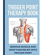 Trigger Point Therapy Book: Serious Muscle And Joint Pain Relief With Trigger Point: Pain Management Books