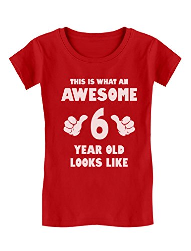 Awesome 6 Year Old Looks Like 6th Birthday Gift Girls' Fitted T-Shirt M (7/8) Red