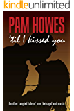 'Til I Kissed You (Pam Howes Rock'n'Roll Romance Series Book 2)
