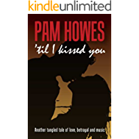 'Til I Kissed You (A tale of music, drama and family life) (Pam Howes Rock'n'Roll Romance Series Book 2)