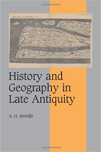 History and Geography in Late Antiquity (Cambridge Studies in Medieval Life and Thought: Fourth Series)
