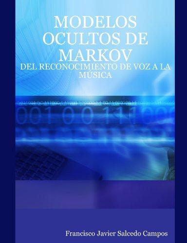 MODELOS OCULTOS DE MARKOV: DEL RECONOCIMIENTO DE VOZ A LA MÚSICA (Spanish Edition)
