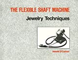 The Flexibleshaft Machine - Jewelry Techniques, O'Connor, Harold, 0918820057