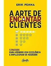 A arte de encantar clientes: 5 passos para atender com excelência e impulsionar os negócios Autor: Erik Penna
