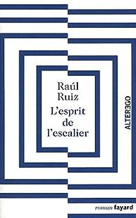 L'esprit de l'escalier par Raúl Ruiz