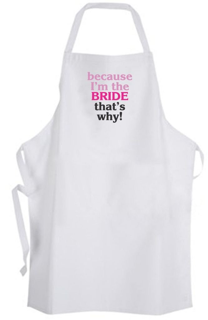because I'm the BRIDE that's why! Adult Size Apron - Wedding Bachelorette Party