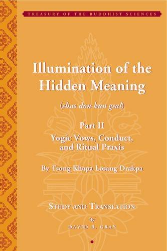 Illumination of the Hidden Meaning (sbas don kun gsal): (Chapters 25–51): Yogic Vows, Conduct, and Ritual Praxis (Treasury of the Buddhist Sciences)