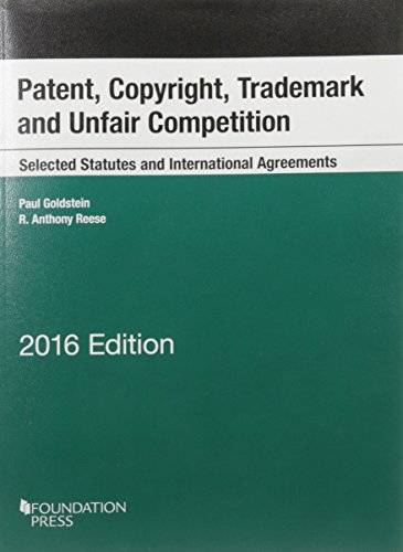 Patent, Copyright, Trademark and Unfair Competition, Selected Statutes and International Agreements