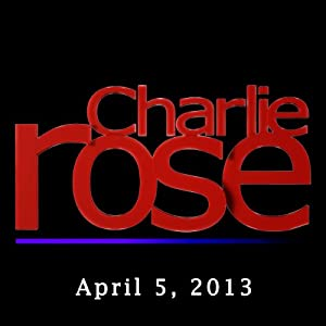 Charlie Rose: Zainab Salbi , Shoma Chaudhury, Tina Brown, Clive Davis, and David Stockman, April 5, 2013 Radio/TV Program