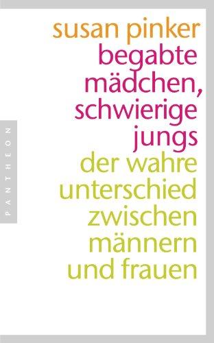 Begabte Mädchen, schwierige Jungs: Der wahre Unterschied zwischen Männern und Frauen (German Edition)