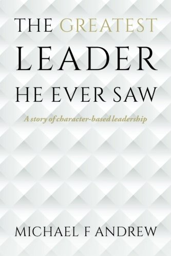 He Ever Saw: A story of character-based leadership (Ever Saw)
