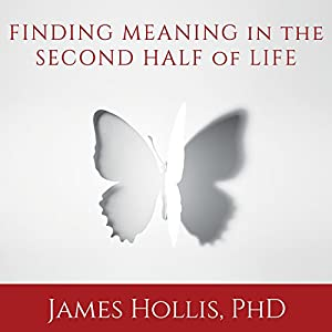 Finding Meaning in the Second Half of Life Audiobook