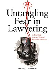 Untangling Fear in Lawyering: A Four-Step Journey Toward Powerful Advocacy