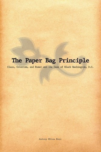 The Paper Bag Principle: Class, Complexion, and Community in Black Washington, D.C. 1st (first) Edition by Kerr, Audrey Elisa [2006]