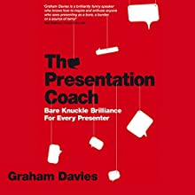 The Presentation Coach: Bare Knuckle Brilliance for Every Presenter Audiobook by Graham G. Davies Narrated by Glen McCready