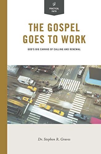 The Gospel Goes to Work: God's Big Canvas of Calling and Renewal