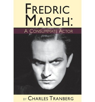 Download [(Fredric March - A Consummate Actor )] [Author: Charles Tranberg] [Sep-2013] ebook