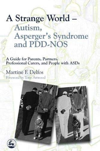 Download A Strange World – Autism, Asperger's Syndrome and PDD-NOS: A Guide for Parents, Partners, Professional Carers, and People with ASDs pdf epub