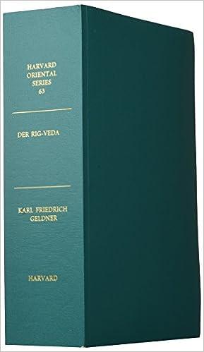 Der Rig-Veda, Aus dem Sanskrit ins Deutsche Übersetzt und mit einem laufendenKommentar versehen von Karl Friedrich Geldner (Harvard Oriental Series) (Part 1-3)