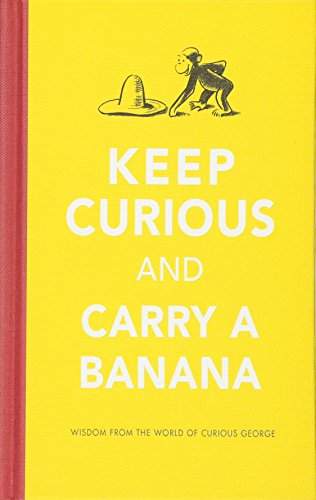 (Keep Curious and Carry a Banana: Words of Wisdom from the World of Curious)