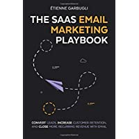 The SaaS Email Marketing Playbook: Convert Leads, Increase Customer Retention, and...