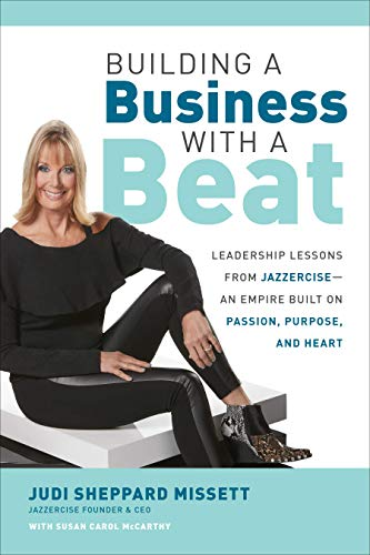 Building a Business with a Beat: Leadership Lessons from Jazzercise?An Empire Built on Passion, Purpose, and Heart