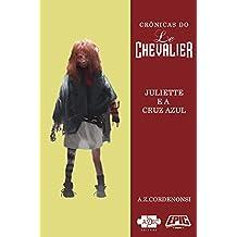 Le Chevalier: Juliette e a Cruz Azul (Crônicas do Le Chevalier)