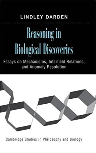 reasoning in biological discoveries essays on mechanisms essays on mechanisms interfield relations and anomaly resolution cambridge studies in philosophy and biology lindley darden 9780849397530