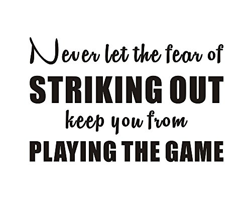 Never let the fear of striking out keep you from playing the