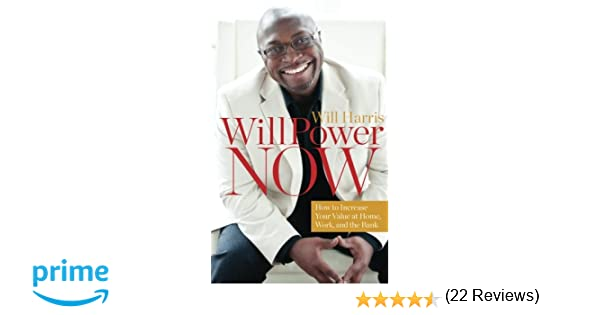 Willpower now how to increase your value at home work and the willpower now how to increase your value at home work and the bank will harris 9780988519206 amazon books fandeluxe Images