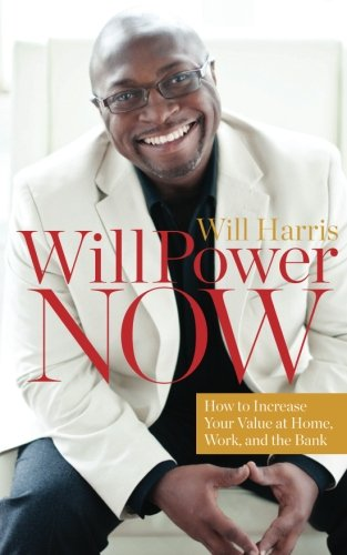 WillPower Now: How to Increase Your Value at Home, Work, and the Bank