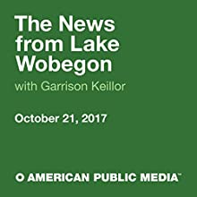 October 21, 2017: The News from Lake Wobegon Radio/TV Program by  A Prairie Home Companion with Garrison Keillor Narrated by Garrison Keillor