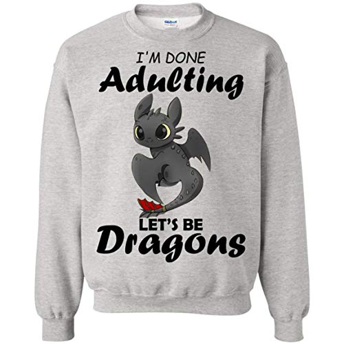 Toothless I'm Done Adulting Let's Be Dragons Cute Crewneck Pullover Sweatshirt