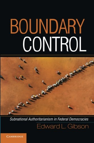 Boundary Control: Subnational Authoritarianism in Federal Democracies (Cambridge Studies in Comparative Politics)