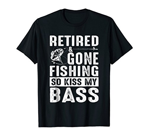 Retired, Gone Fishing Kiss my Bass shirt - Funny Retire Gift for $<!--$15.99-->