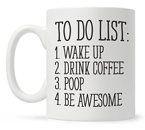 To-Do-List-Wake-Up-Drink-Coffee-Poop-Be-Awesome-Funny-Quote-Coffee-Mug-Motivational-Mug-Fun-Mugs-Funny-Gift