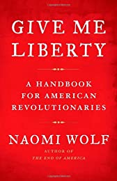 Give Me Liberty: A Handbook for American Revolutionaries