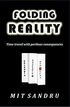 Folding Reality: Time travel with perilous consequences by [Sandru, Mit]