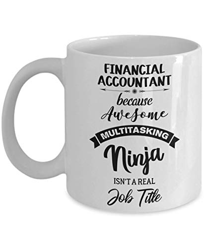 Financial Accountant Mug - Because Awesome Multitasking Ninja Isn't A Real Job Title - Funny Novelty Ceramic Coffee & Tea Cup Cool Gifts For Men Or Wo
