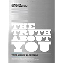 The Truth About You: Your Secret to Success by Marcus Buckingham (2008-09-30)