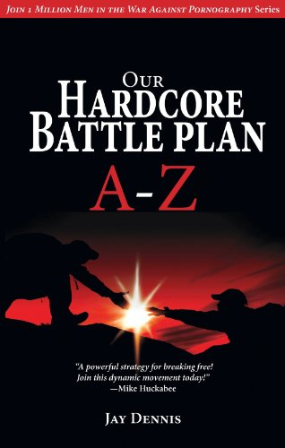 Our Hardcore Battle Plan A - Z (Join One Million Men in the War Against Pornography)