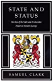 State and Status : The Rise of the State and Aristocratic Power in Western Europe, Clark, Samuel, 0773512268