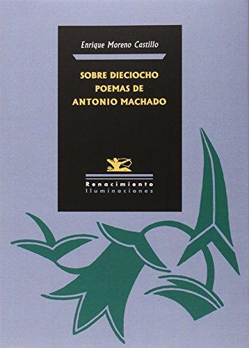 Sobre Dieciocho Poemas De Antonio Machado (Iluminaciones) por Moreno Castillo, Enrique
