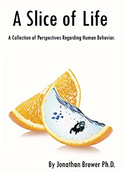 A Slice of Life: A collection of perspectives regarding human behavior. by [Brower, Jonathan]